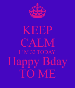 keep-calm-i-m-33-today-happy-bday-to-me